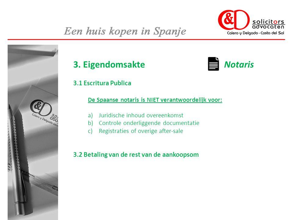 3. Eigendomsakte Notaris 3.1 Escritura Publica De Spaanse notaris is NIET verantwoordelijk voor: a)Juridische inhoud overeenkomst b)Controle onderligg