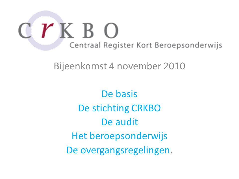 Bijeenkomst 4 november 2010 De basis De stichting CRKBO De audit Het beroepsonderwijs De overgangsregelingen.