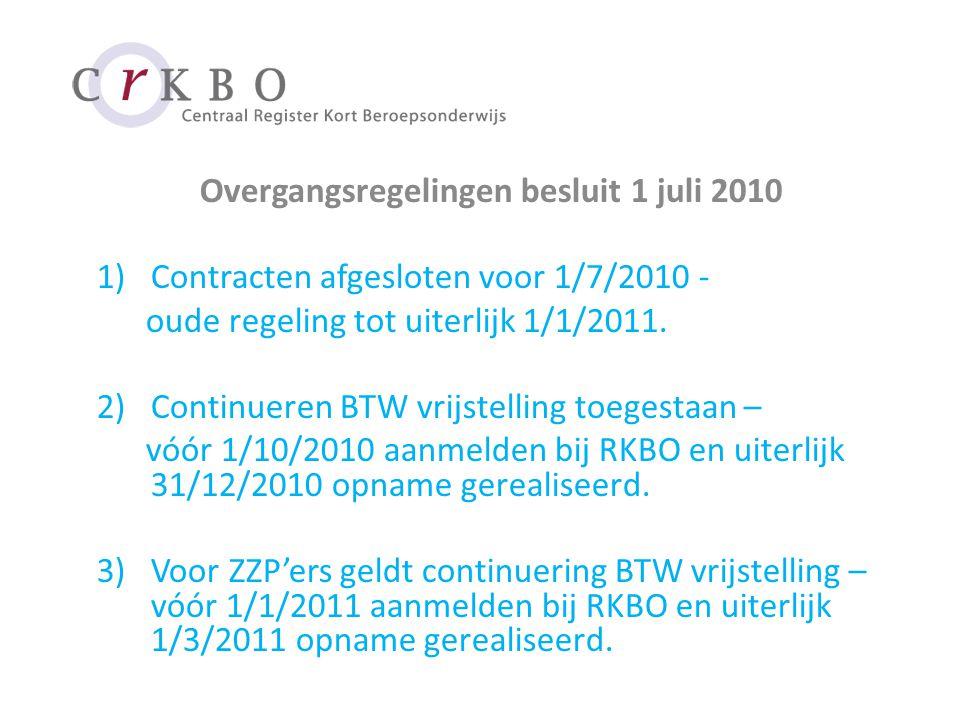 Overgangsregelingen besluit 1 juli 2010 1)Contracten afgesloten voor 1/7/2010 - oude regeling tot uiterlijk 1/1/2011.