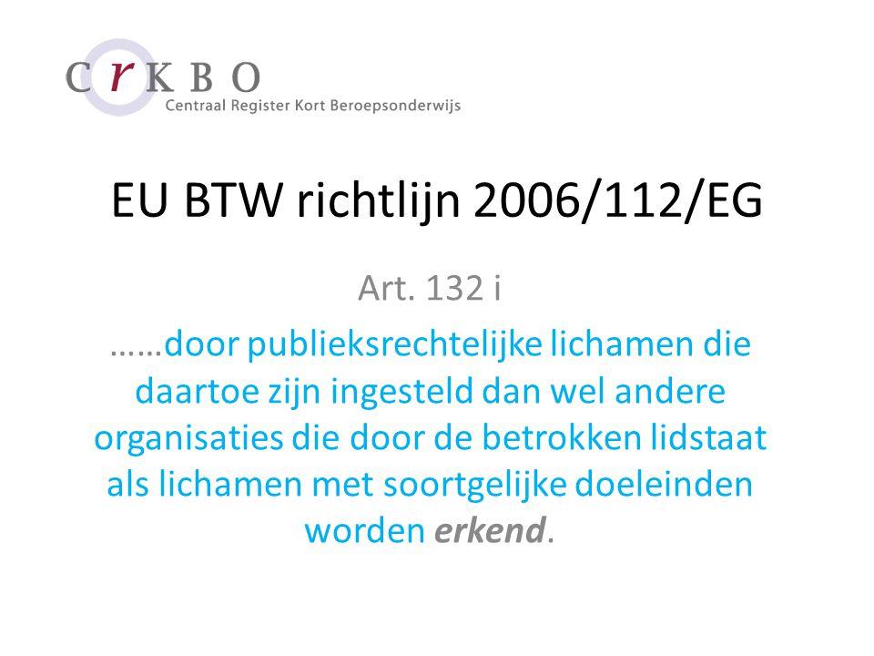 Ministerie van Financiën, 22-06-2010 Besluit DG 2010/3875M Erkend zijn per 1/7/2010 - Beroepsopleidingen voor zover verstrekt door instellingen en Zelfstandig Werkzame Docenten die zijn opgenomen in het RKBO; - Beroepsopleidingen door de uit de openbare bekostigde instellingen genoemd in de bijlage van de WHW of bedoeld bij de WEB