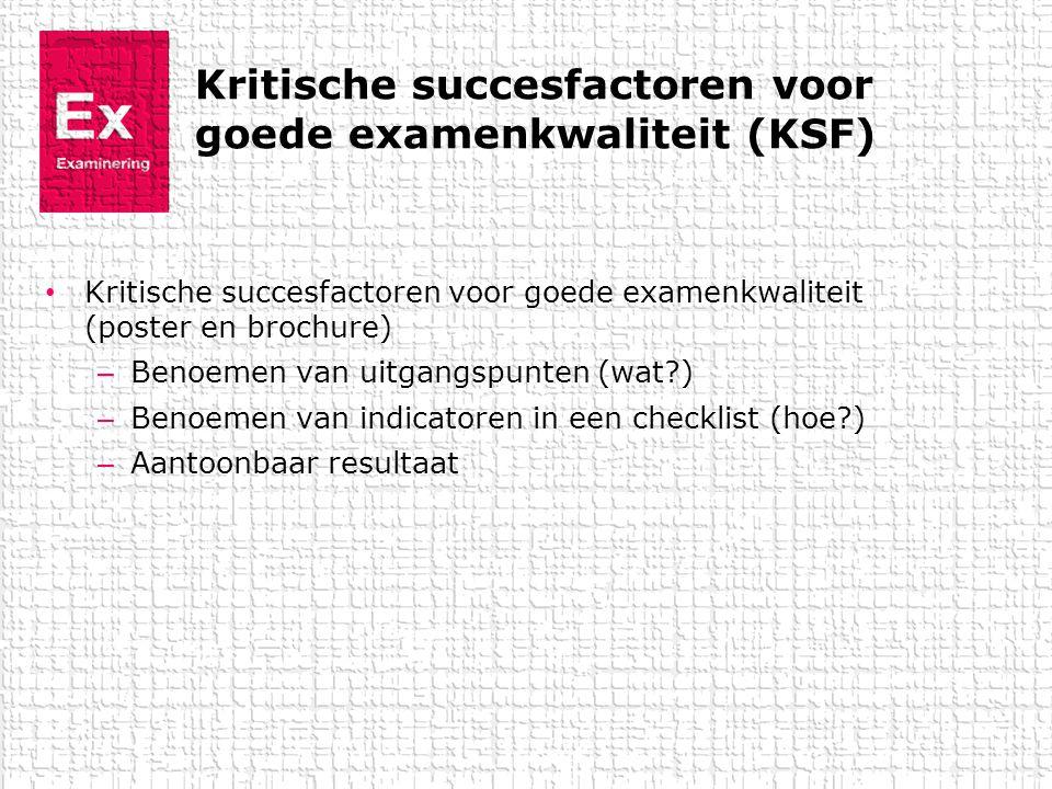 Kritische succesfactoren voor goede examenkwaliteit (KSF) • Kritische succesfactoren voor goede examenkwaliteit (poster en brochure) – Benoemen van ui