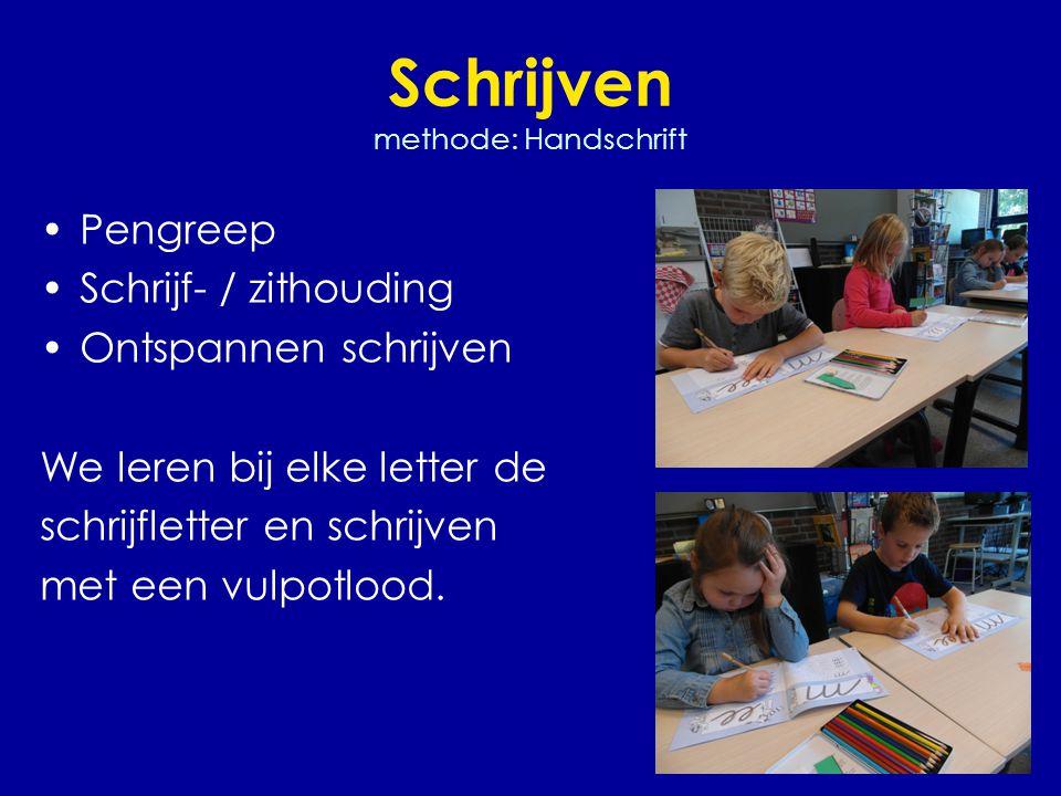 Schrijven methode: Handschrift •Pengreep •Schrijf- / zithouding •Ontspannen schrijven We leren bij elke letter de schrijfletter en schrijven met een vulpotlood.