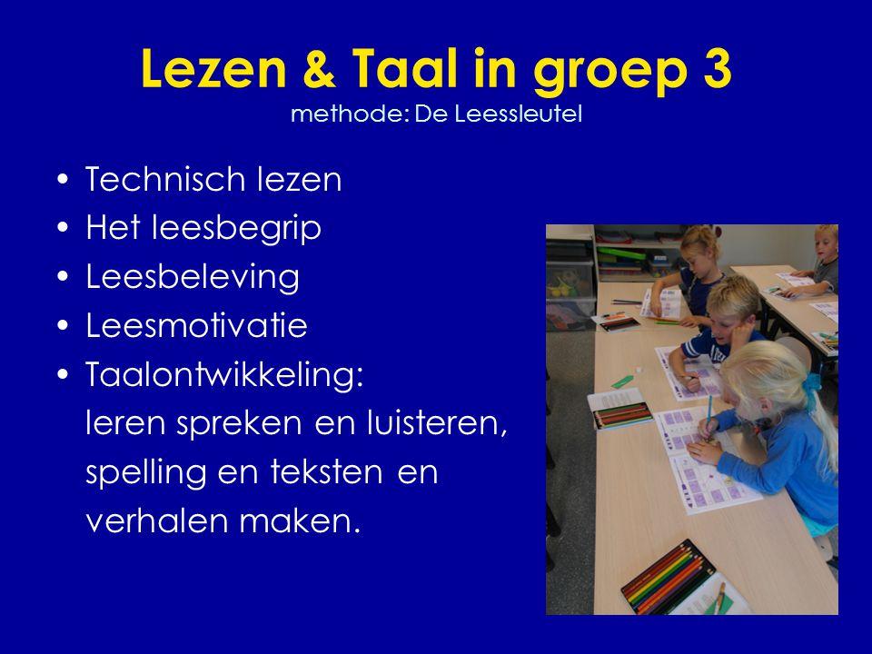 Lezen & Taal in groep 3 methode: De Leessleutel •Technisch lezen •Het leesbegrip •Leesbeleving •Leesmotivatie •Taalontwikkeling: leren spreken en luisteren, spelling en teksten en verhalen maken.