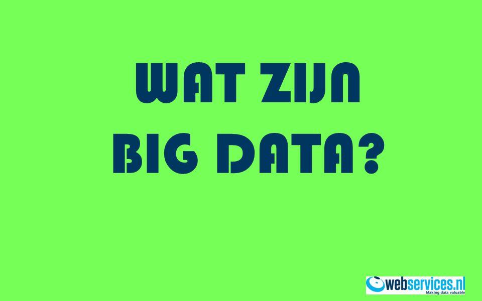Big Data is alle data die niet meer fysiek of logisch in één locatie of in één systeem kan worden opgeslagen.