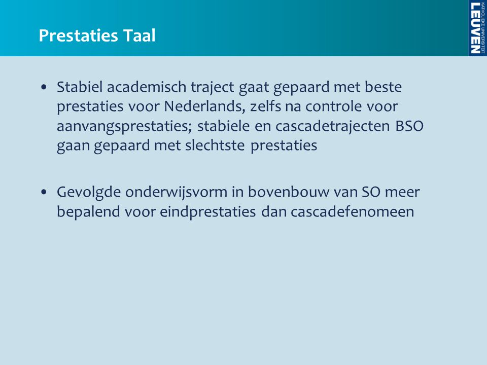 •Stabiel academisch traject gaat gepaard met beste prestaties voor Nederlands, zelfs na controle voor aanvangsprestaties; stabiele en cascadetrajecten