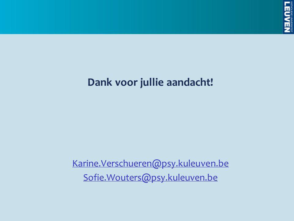 Dank voor jullie aandacht! Karine.Verschueren@psy.kuleuven.be Sofie.Wouters@psy.kuleuven.be