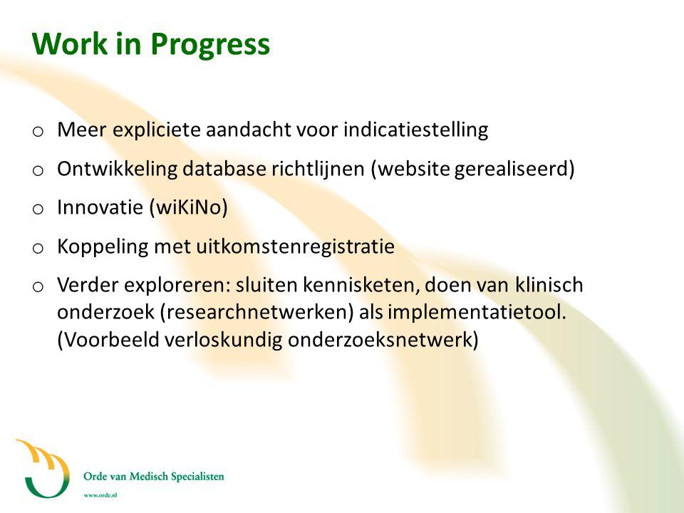 Work in Progress o Meer expliciete aandacht voor indicatiestelling o Ontwikkeling database richtlijnen (website gerealiseerd) o Innovatie (wiKiNo) o K