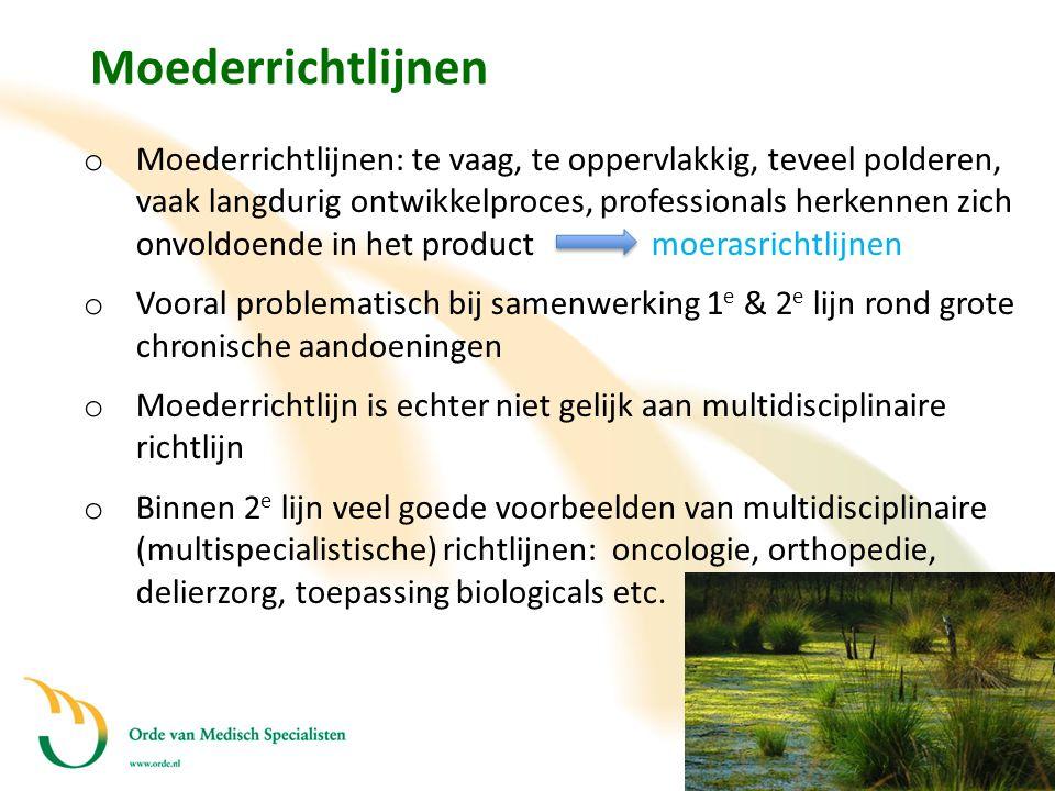 Moederrichtlijnen o Moederrichtlijnen: te vaag, te oppervlakkig, teveel polderen, vaak langdurig ontwikkelproces, professionals herkennen zich onvoldo