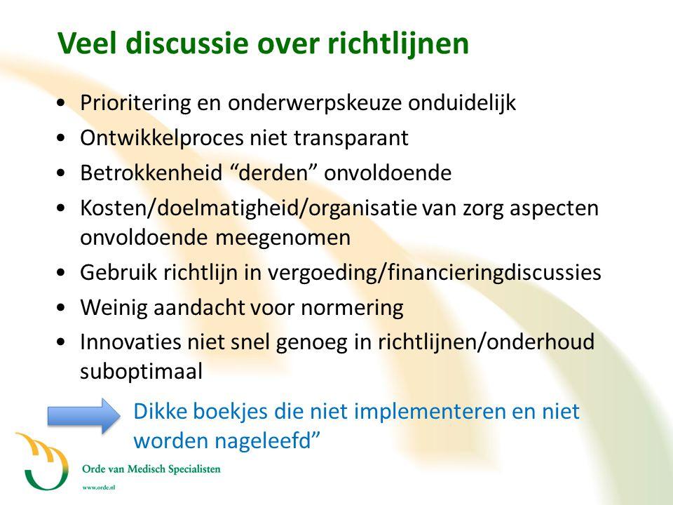 """Veel discussie over richtlijnen •Prioritering en onderwerpskeuze onduidelijk •Ontwikkelproces niet transparant •Betrokkenheid """"derden"""" onvoldoende •Ko"""