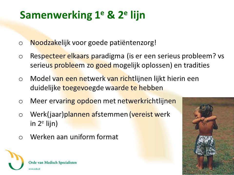 Samenwerking 1 e & 2 e lijn o Noodzakelijk voor goede patiëntenzorg! o Respecteer elkaars paradigma (is er een serieus probleem? vs serieus probleem z