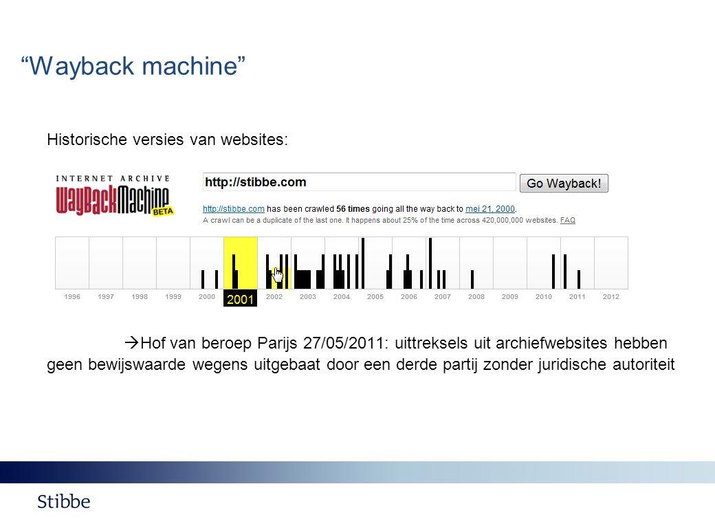 Wayback machine Historische versies van websites:  Hof van beroep Parijs 27/05/2011: uittreksels uit archiefwebsites hebben geen bewijswaarde wegens uitgebaat door een derde partij zonder juridische autoriteit