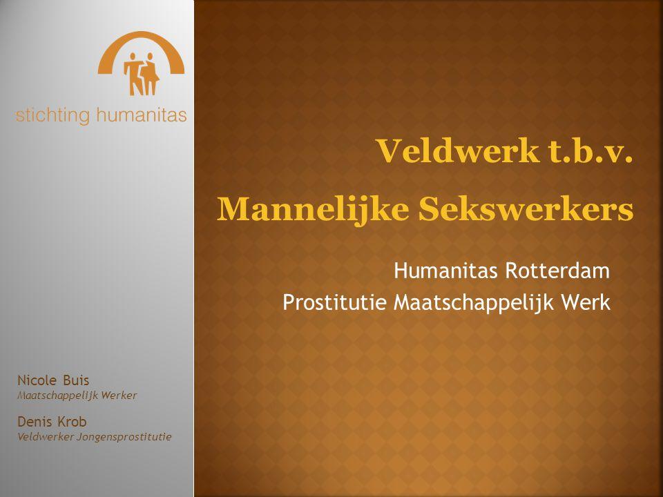 Humanitas Rotterdam Prostitutie Maatschappelijk Werk Veldwerk t.b.v. Mannelijke Sekswerkers Nicole Buis Maatschappelijk Werker Denis Krob Veldwerker J