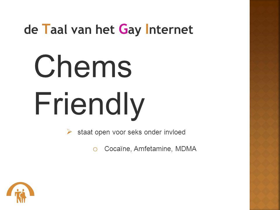 Chems Friendly  staat open voor seks onder invloed o Cocaïne, Amfetamine, MDMA de T aal van het G ay I nternet