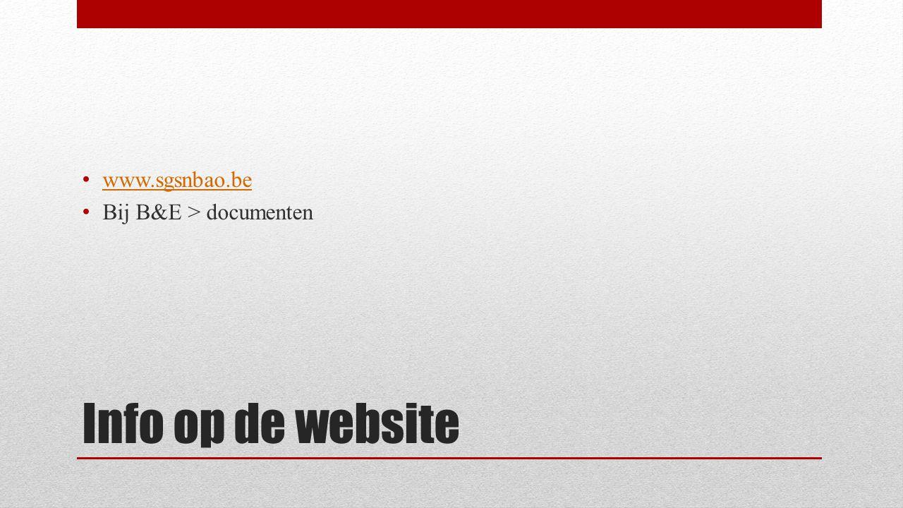 Info op de website • www.sgsnbao.be www.sgsnbao.be • Bij B&E > documenten