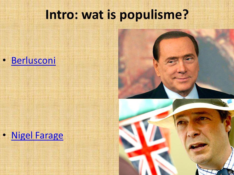 Intro: wat is populisme? • Berlusconi Berlusconi • Nigel Farage Nigel Farage