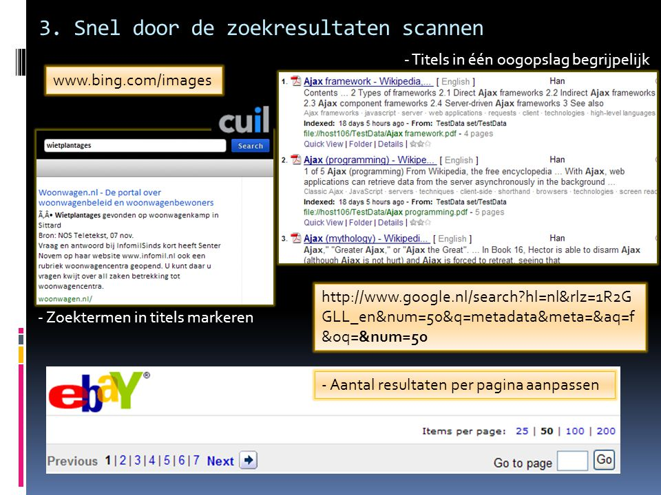 3. Snel door de zoekresultaten scannen http://www.google.nl/search?hl=nl&rlz=1R2G GLL_en&num=50&q=metadata&meta=&aq=f &oq=&num=50 www.bing.com/images