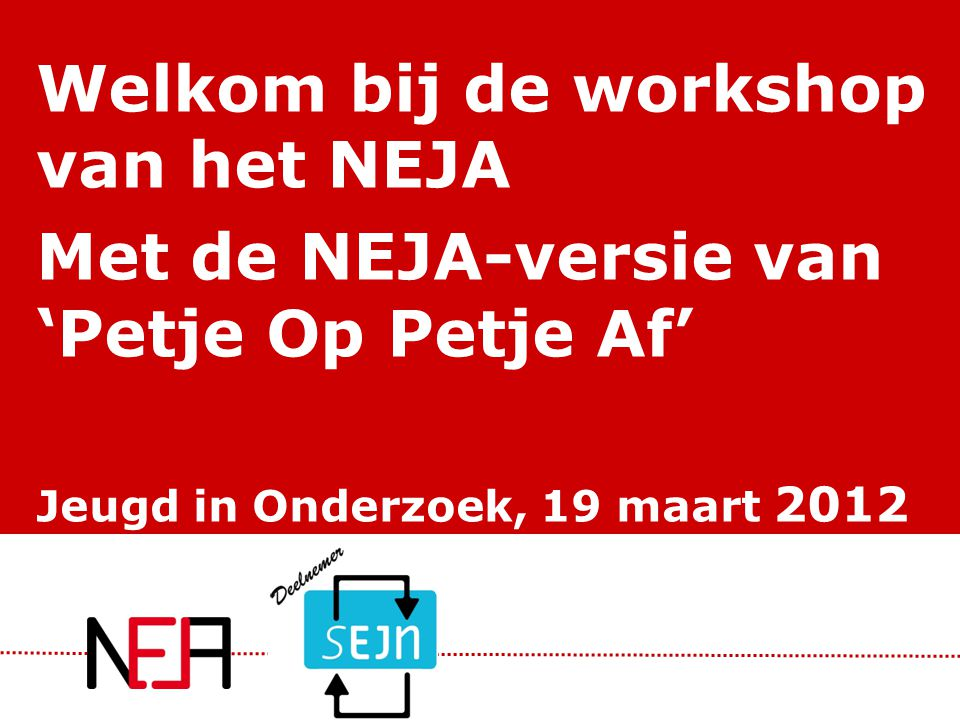 Welkom bij de workshop van het NEJA Met de NEJA-versie van 'Petje Op Petje Af' Jeugd in Onderzoek, 19 maart 2012