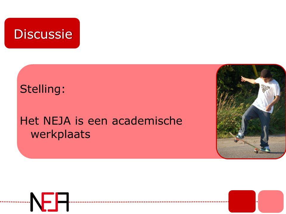 Discussie Stelling: Het NEJA is een academische werkplaats