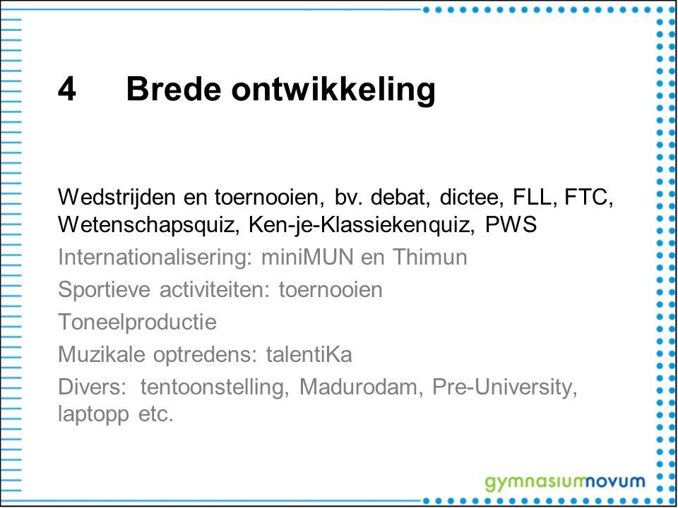 4Brede ontwikkeling Wedstrijden en toernooien, bv. debat, dictee, FLL, FTC, Wetenschapsquiz, Ken-je-Klassiekenquiz, PWS Internationalisering: miniMUN