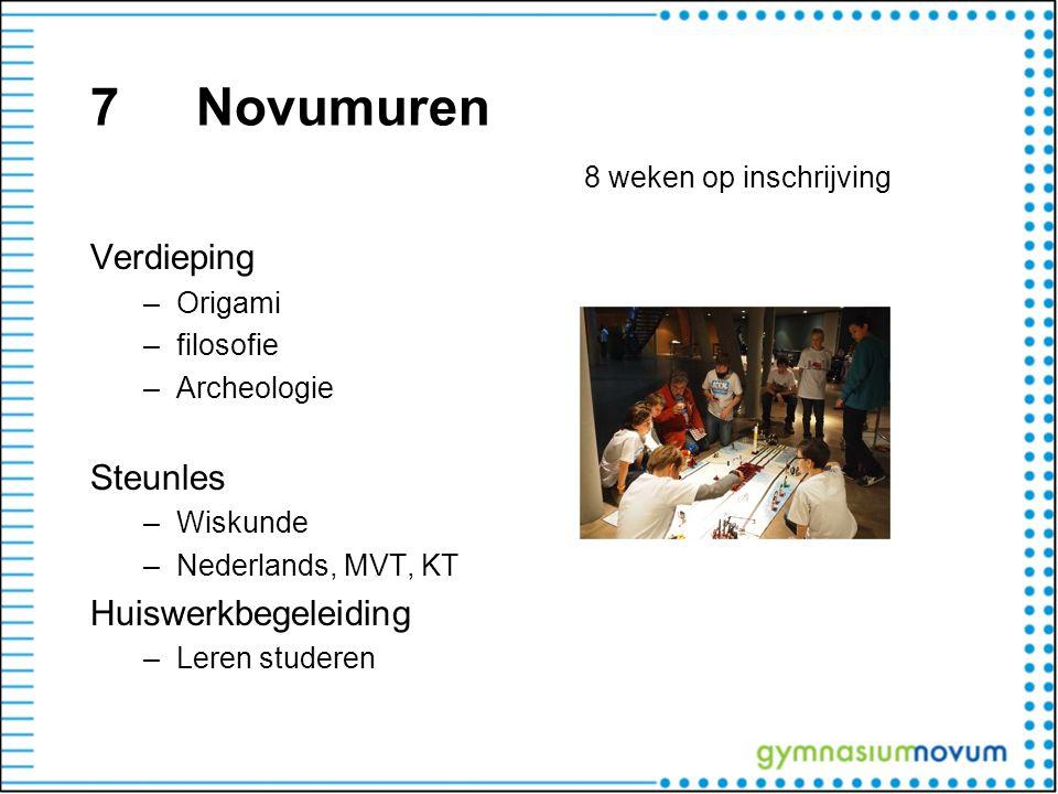 7Novumuren 8 weken op inschrijving Verdieping –Origami –filosofie –Archeologie Steunles –Wiskunde –Nederlands, MVT, KT Huiswerkbegeleiding –Leren stud
