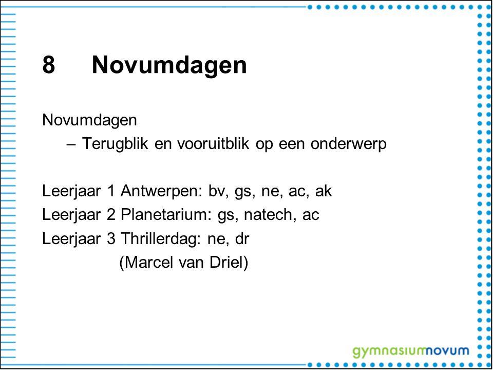 8Novumdagen Novumdagen –Terugblik en vooruitblik op een onderwerp Leerjaar 1 Antwerpen: bv, gs, ne, ac, ak Leerjaar 2 Planetarium: gs, natech, ac Leer