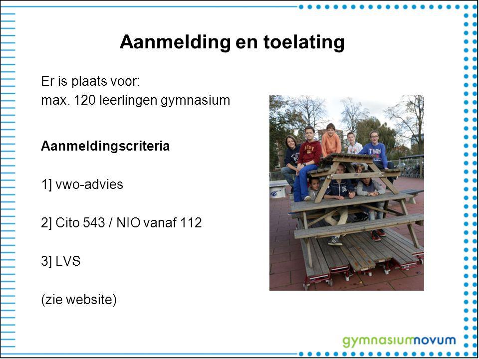 Aanmelding en toelating Er is plaats voor: max. 120 leerlingen gymnasium Aanmeldingscriteria 1]vwo-advies 2] Cito 543 / NIO vanaf 112 3] LVS (zie webs