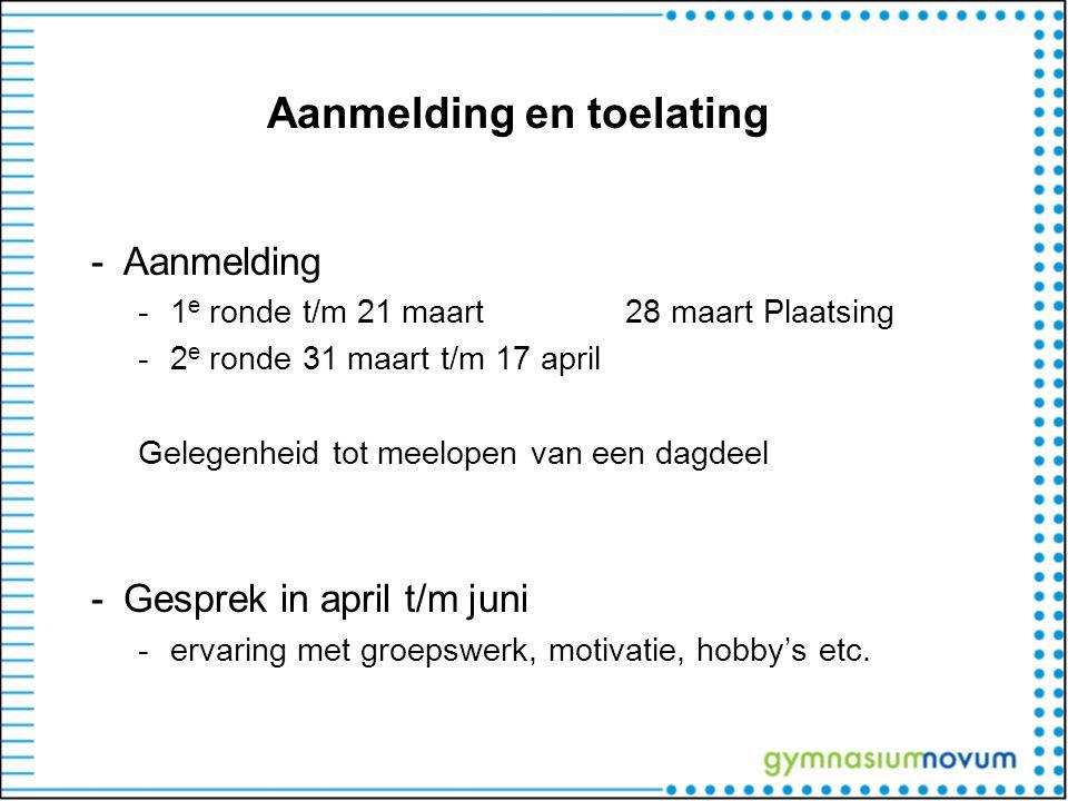 Aanmelding en toelating -Aanmelding -1 e ronde t/m 21 maart 28 maart Plaatsing -2 e ronde 31 maart t/m 17 april Gelegenheid tot meelopen van een dagde