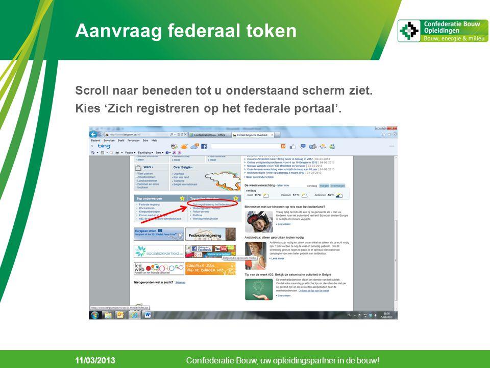 11/03/2013 Aanvraag federaal token Scroll naar beneden tot u onderstaand scherm ziet. Kies 'Zich registreren op het federale portaal'. Confederatie Bo