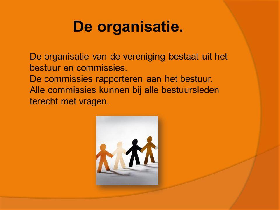 De organisatie. De organisatie van de vereniging bestaat uit het bestuur en commissies.