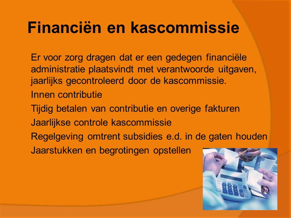 Financiën en kascommissie  Er voor zorg dragen dat er een gedegen financiële administratie plaatsvindt met verantwoorde uitgaven, jaarlijks gecontroleerd door de kascommissie.