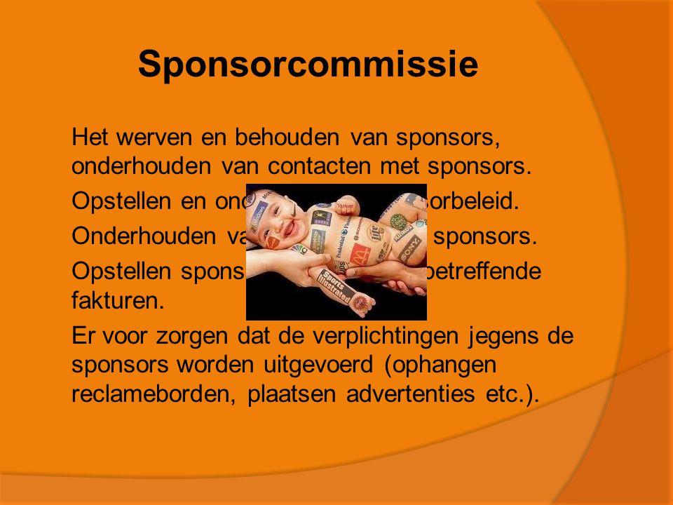 Sponsorcommissie  Het werven en behouden van sponsors, onderhouden van contacten met sponsors.