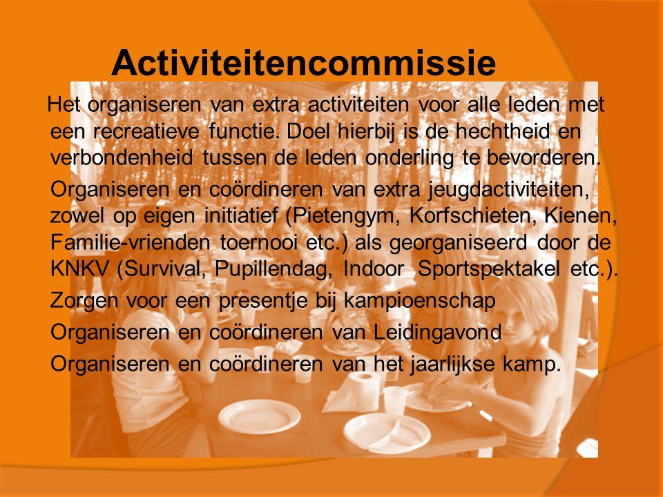 Activiteitencommissie Het organiseren van extra activiteiten voor alle leden met een recreatieve functie.