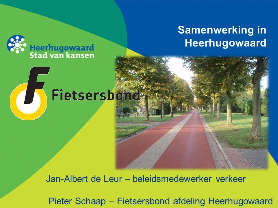 Samenwerking in Heerhugowaard Jan-Albert de Leur – beleidsmedewerker verkeer Pieter Schaap – Fietsersbond afdeling Heerhugowaard