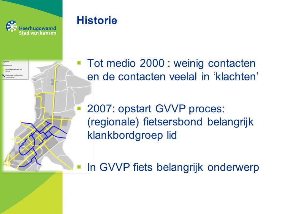 Historie  Tot medio 2000 : weinig contacten en de contacten veelal in 'klachten'  2007: opstart GVVP proces: (regionale) fietsersbond belangrijk klankbordgroep lid  In GVVP fiets belangrijk onderwerp