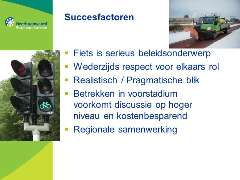 Succesfactoren  Fiets is serieus beleidsonderwerp  Wederzijds respect voor elkaars rol  Realistisch / Pragmatische blik  Betrekken in voorstadium voorkomt discussie op hoger niveau en kostenbesparend  Regionale samenwerking