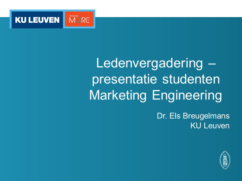 Ledenvergadering – presentatie studenten Marketing Engineering Dr. Els Breugelmans KU Leuven