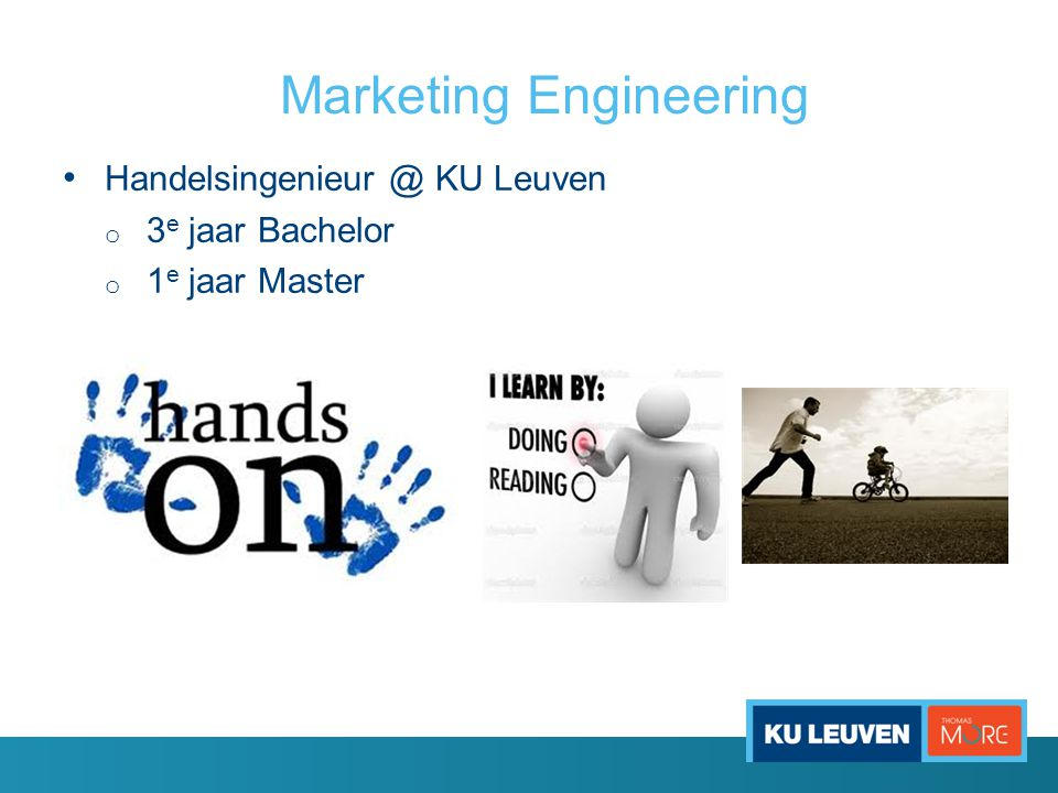 Marketing Engineering • Handelsingenieur @ KU Leuven o 3 e jaar Bachelor o 1 e jaar Master