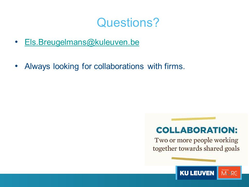 Questions? • Els.Breugelmans@kuleuven.be Els.Breugelmans@kuleuven.be • Always looking for collaborations with firms.