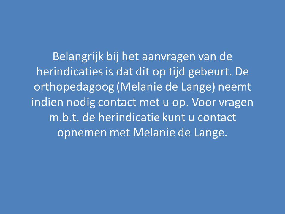Belangrijk bij het aanvragen van de herindicaties is dat dit op tijd gebeurt. De orthopedagoog (Melanie de Lange) neemt indien nodig contact met u op.