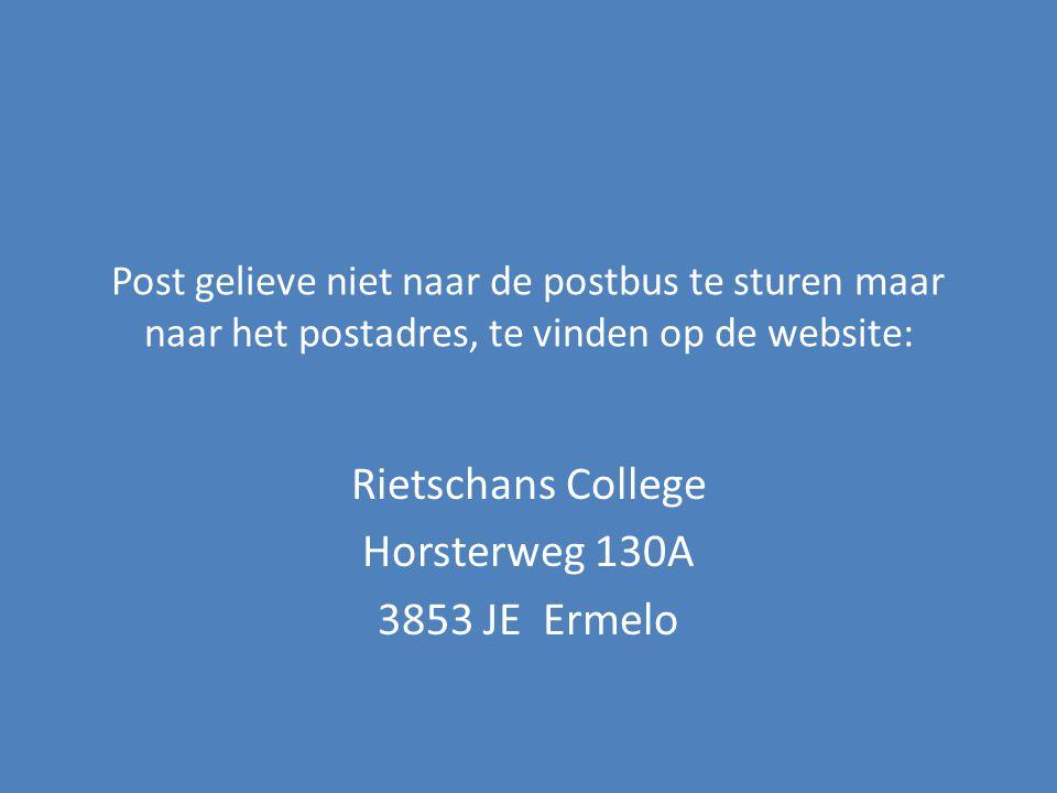 Post gelieve niet naar de postbus te sturen maar naar het postadres, te vinden op de website: Rietschans College Horsterweg 130A 3853 JE Ermelo