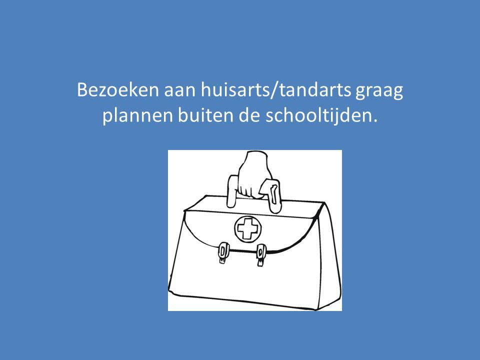 Bezoeken aan huisarts/tandarts graag plannen buiten de schooltijden.
