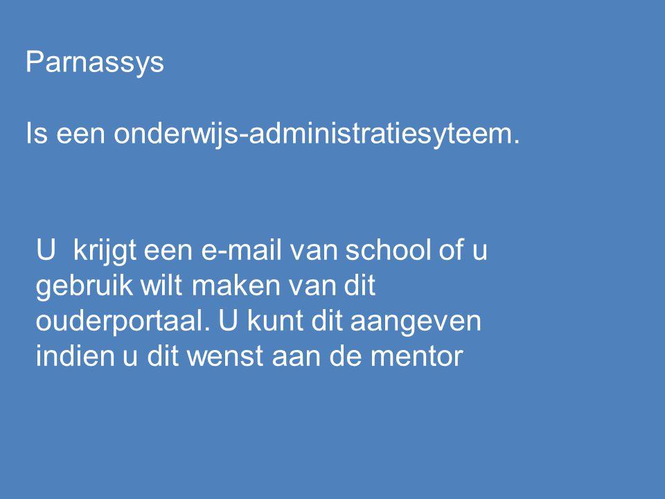 Parnassys Is een onderwijs-administratiesyteem. U krijgt een e-mail van school of u gebruik wilt maken van dit ouderportaal. U kunt dit aangeven indie