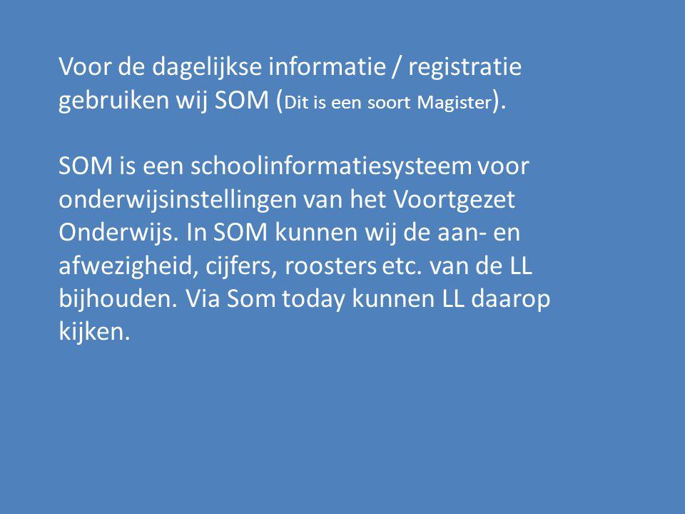 Voor de dagelijkse informatie / registratie gebruiken wij SOM ( Dit is een soort Magister ). SOM is een schoolinformatiesysteem voor onderwijsinstelli