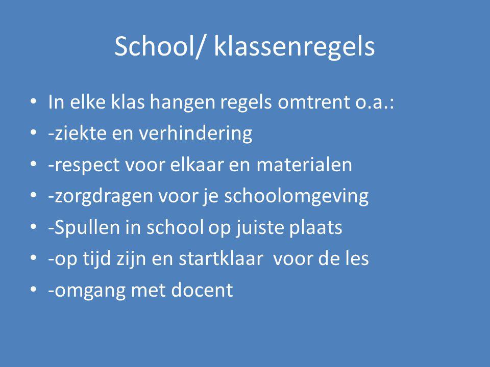 School/ klassenregels • In elke klas hangen regels omtrent o.a.: • -ziekte en verhindering • -respect voor elkaar en materialen • -zorgdragen voor je