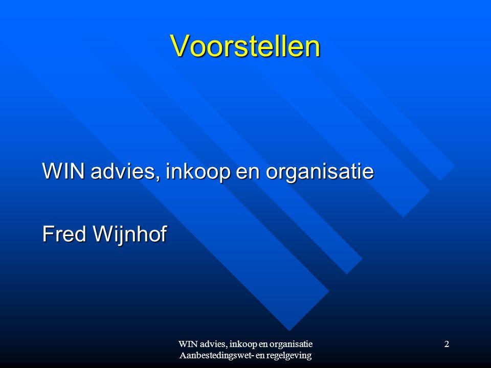 WIN advies, inkoop en organisatie Aanbestedingswet- en regelgeving 23 Aanvullende regelgeving Verplicht (onder de drempel)  ARW 2012 (Aanbestedingsreglement Werken 2012)