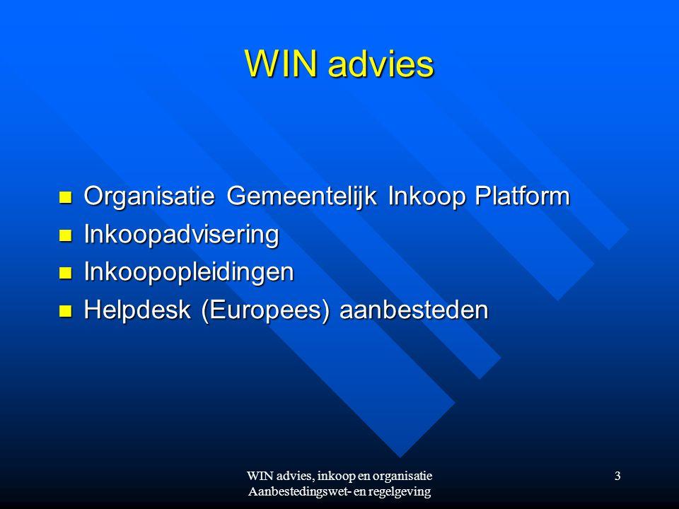 WIN advies, inkoop en organisatie Aanbestedingswet- en regelgeving 3 WIN advies  Organisatie Gemeentelijk Inkoop Platform  Inkoopadvisering  Inkoopopleidingen  Helpdesk (Europees) aanbesteden