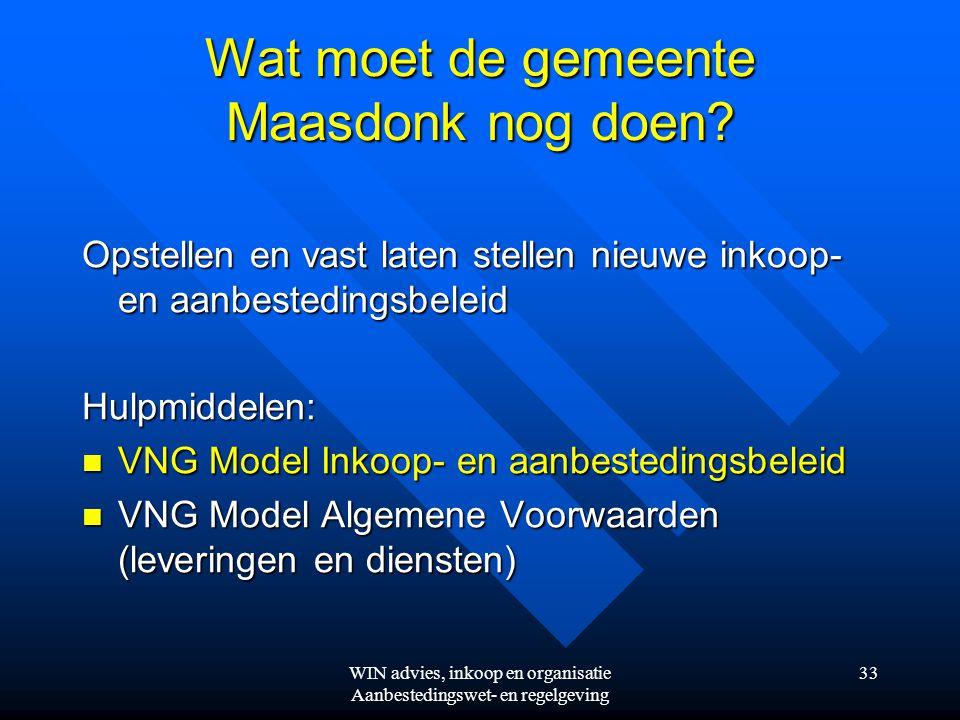 WIN advies, inkoop en organisatie Aanbestedingswet- en regelgeving 33 Wat moet de gemeente Maasdonk nog doen.