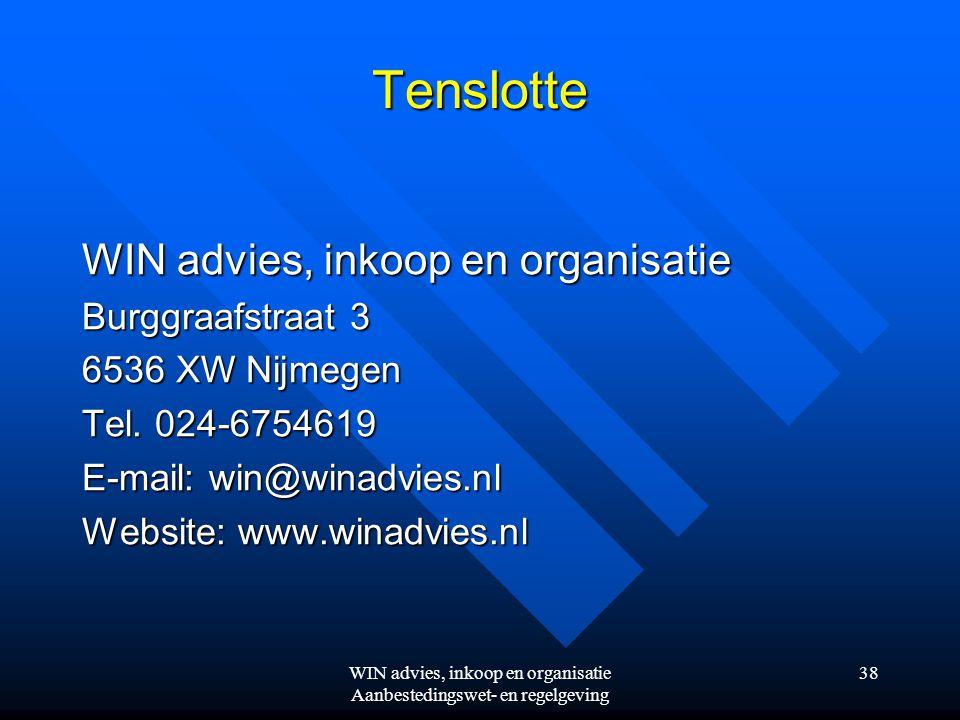 WIN advies, inkoop en organisatie Aanbestedingswet- en regelgeving 38 Tenslotte WIN advies, inkoop en organisatie Burggraafstraat 3 6536 XW Nijmegen Tel.