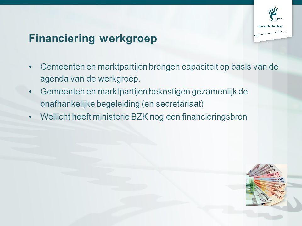 Financiering werkgroep •Gemeenten en marktpartijen brengen capaciteit op basis van de agenda van de werkgroep. •Gemeenten en marktpartijen bekostigen
