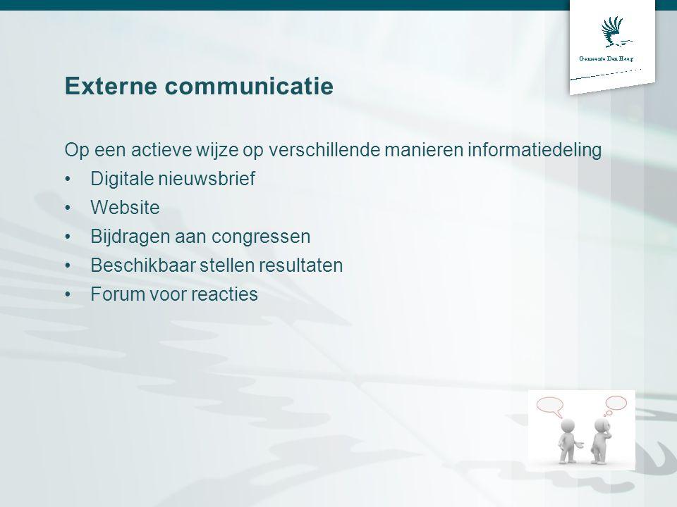 Externe communicatie Op een actieve wijze op verschillende manieren informatiedeling •Digitale nieuwsbrief •Website •Bijdragen aan congressen •Beschik